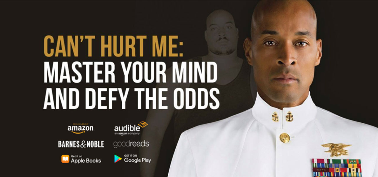 Can't Hurt Me: Master your Mind and Defy the Odds. David Goggins book.