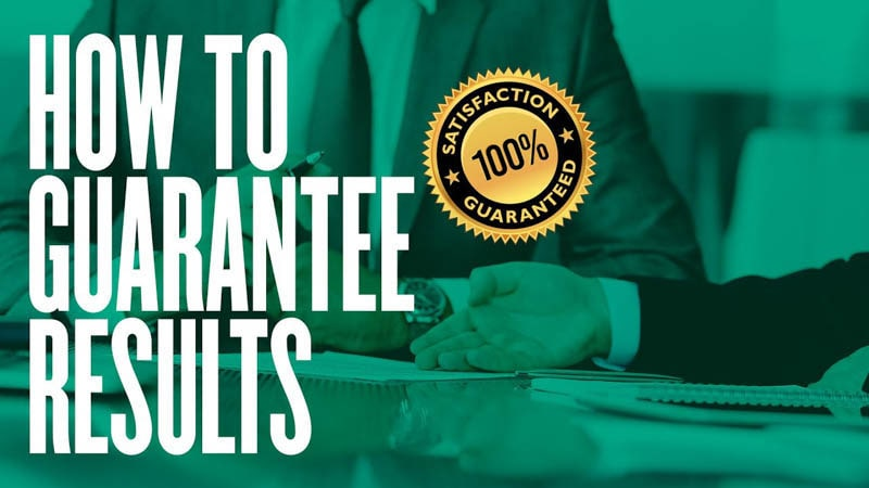 How To Guarantee Results When Clients Ask