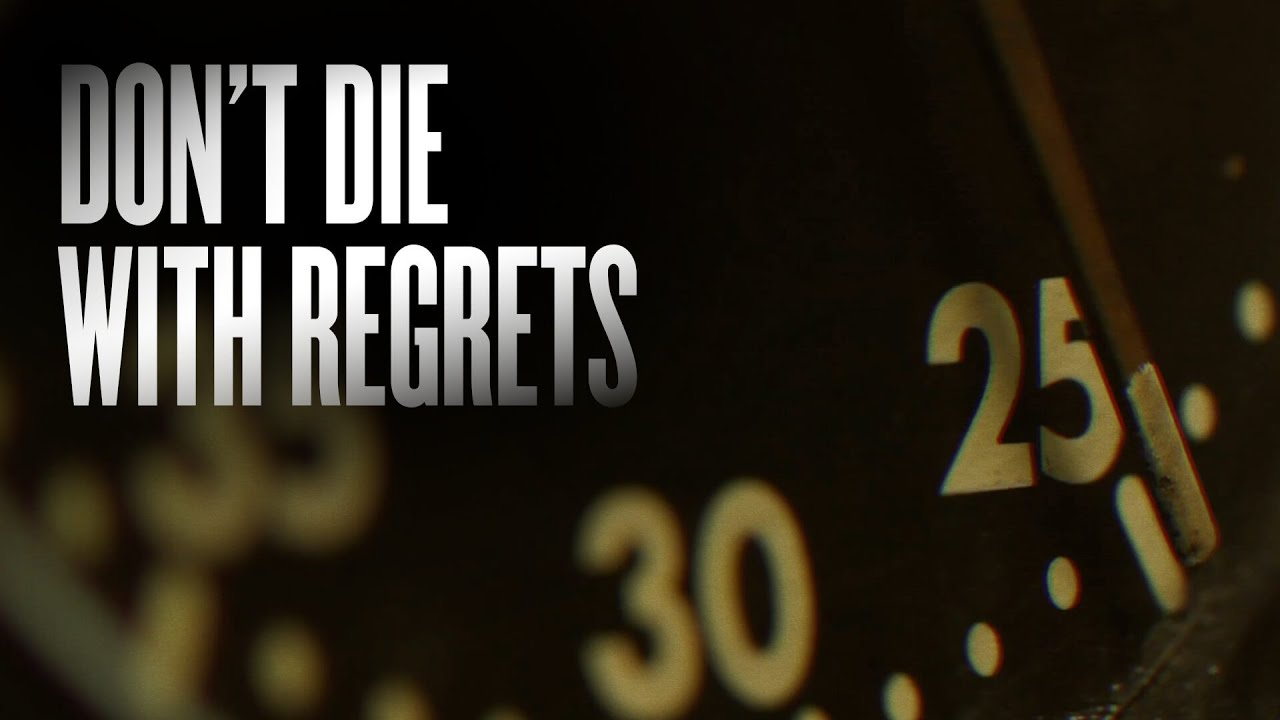 Don't Die With Regrets Motivation Video