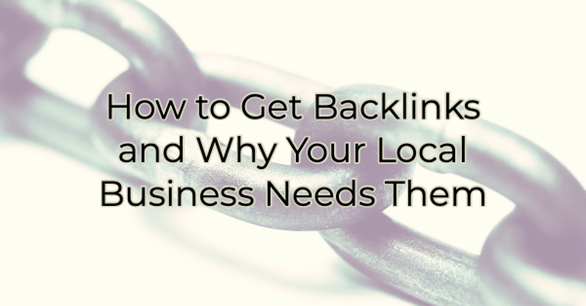 How to Get Backlinks and Why Your Local Business Needs Them