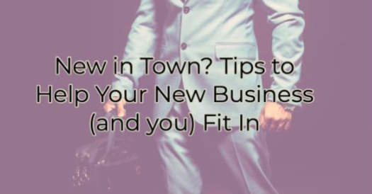 New in Town? Tips to Help Your New Business (and you) Fit In.