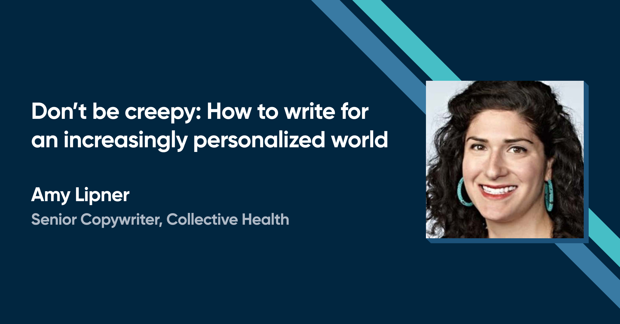 Amy Lipner - Don't be creepy: How to write for an increasingly personalized world