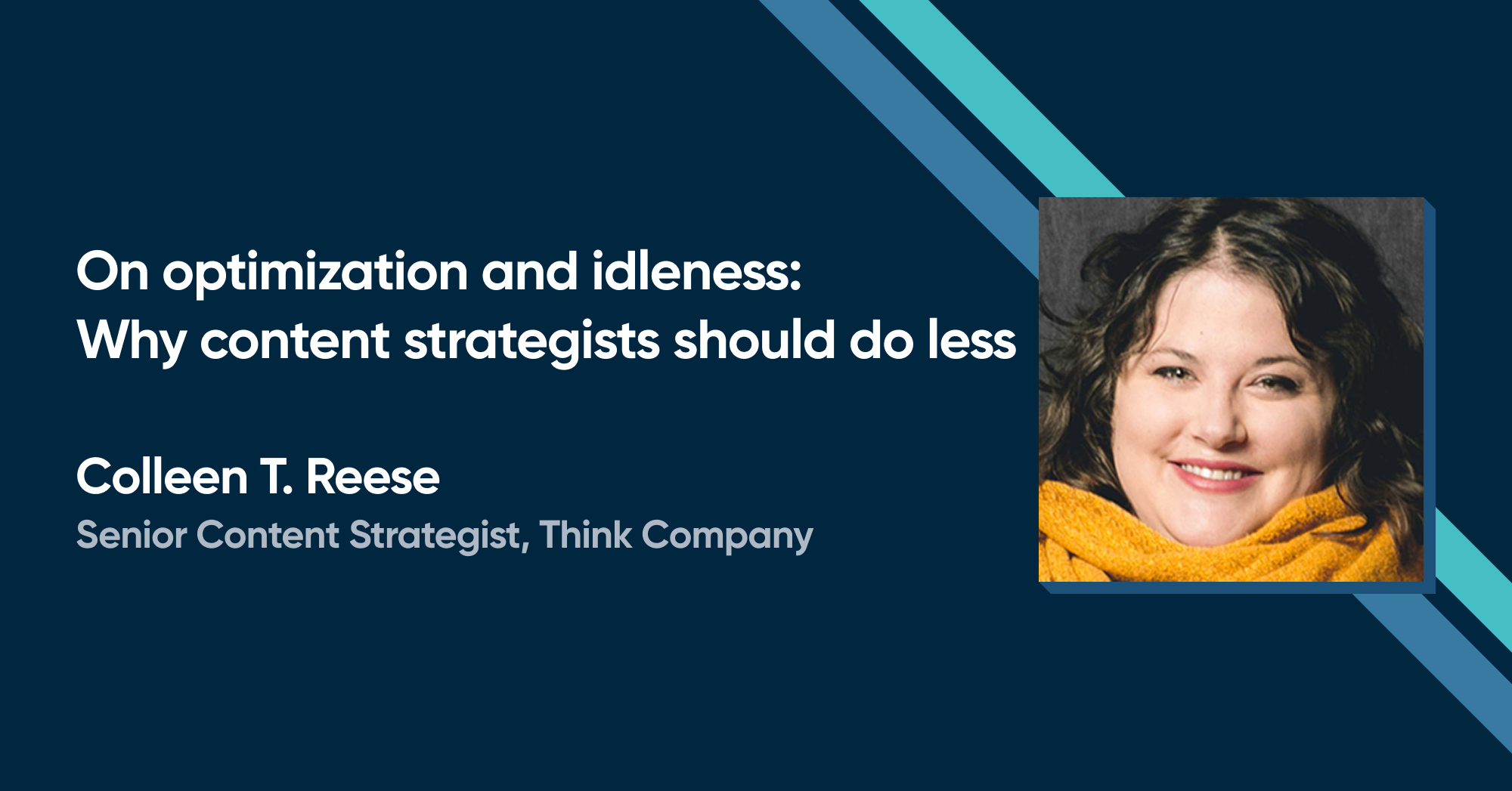 Colleen T. Reese - On optimization and idleness: Why content strategists should do less