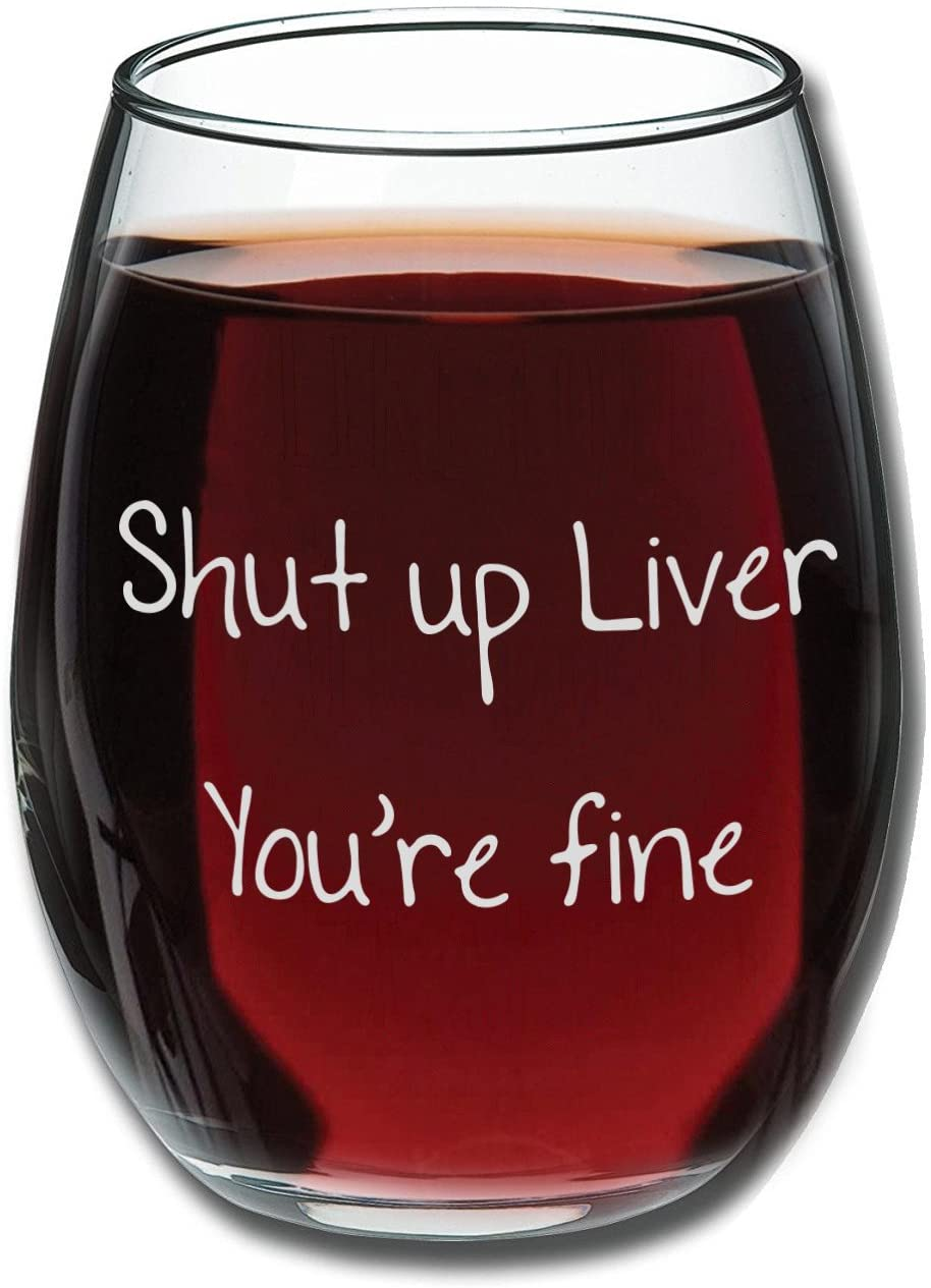 """Shut up liver, you're fine"" gag gift wine glass"