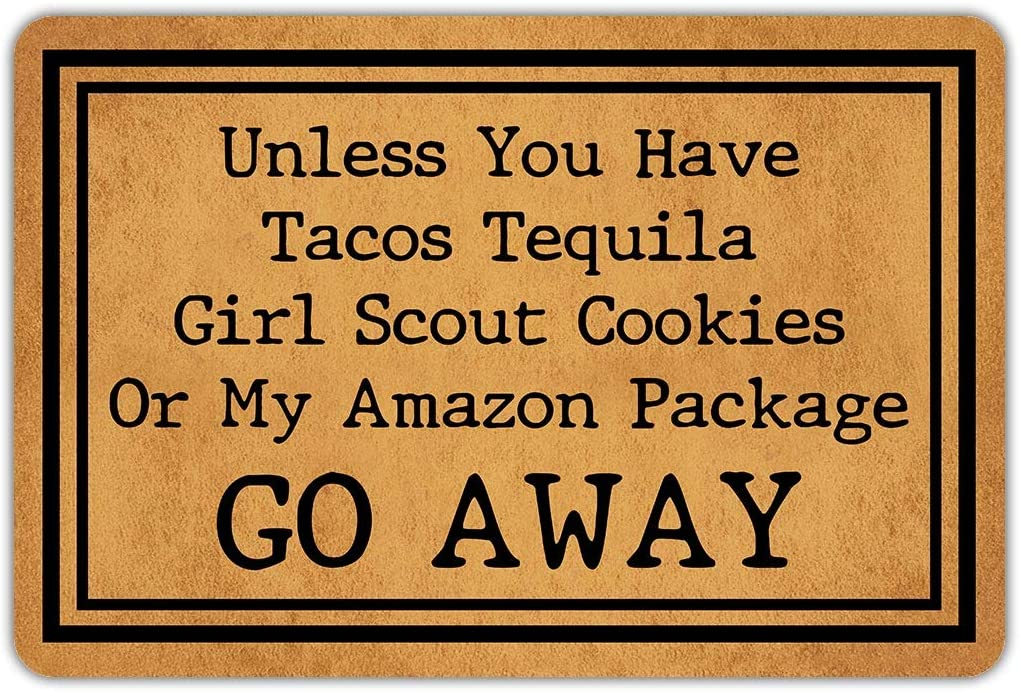 "Doormat that says ""Unless you have tacos, tequila, Girl Scout Cookies or My Amazon Package,Go away!"