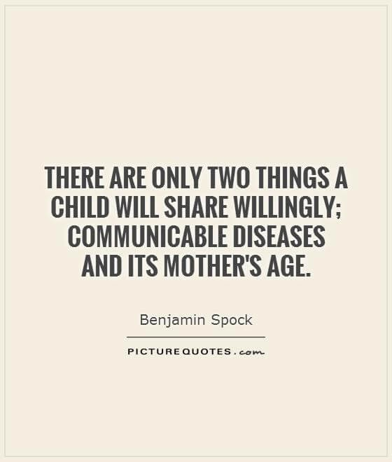 There are only two things a child will share willingly; communicable diseases and its mother's age