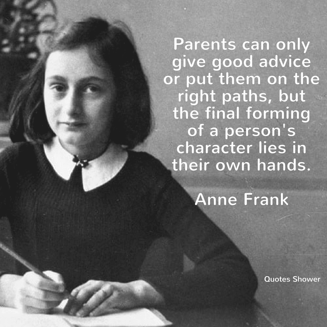Parents can only give good advice or put them on the right paths, but the final forming of a person's character lies in their own hands.