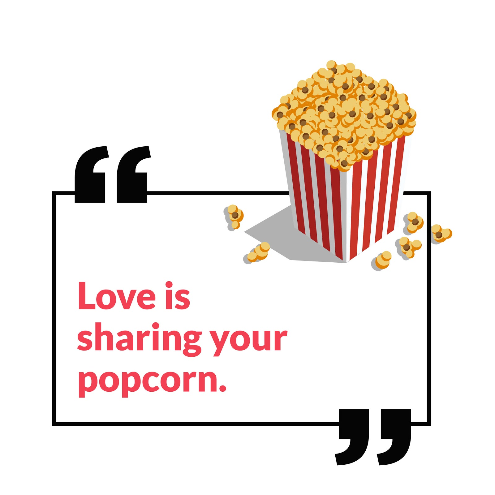 """Love is sharing your popcorn"" quote with a popcorn bucket"