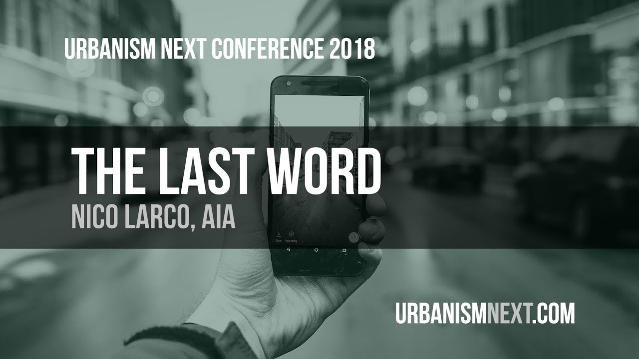 The Last Word: 2018 Urbanism Next Conference