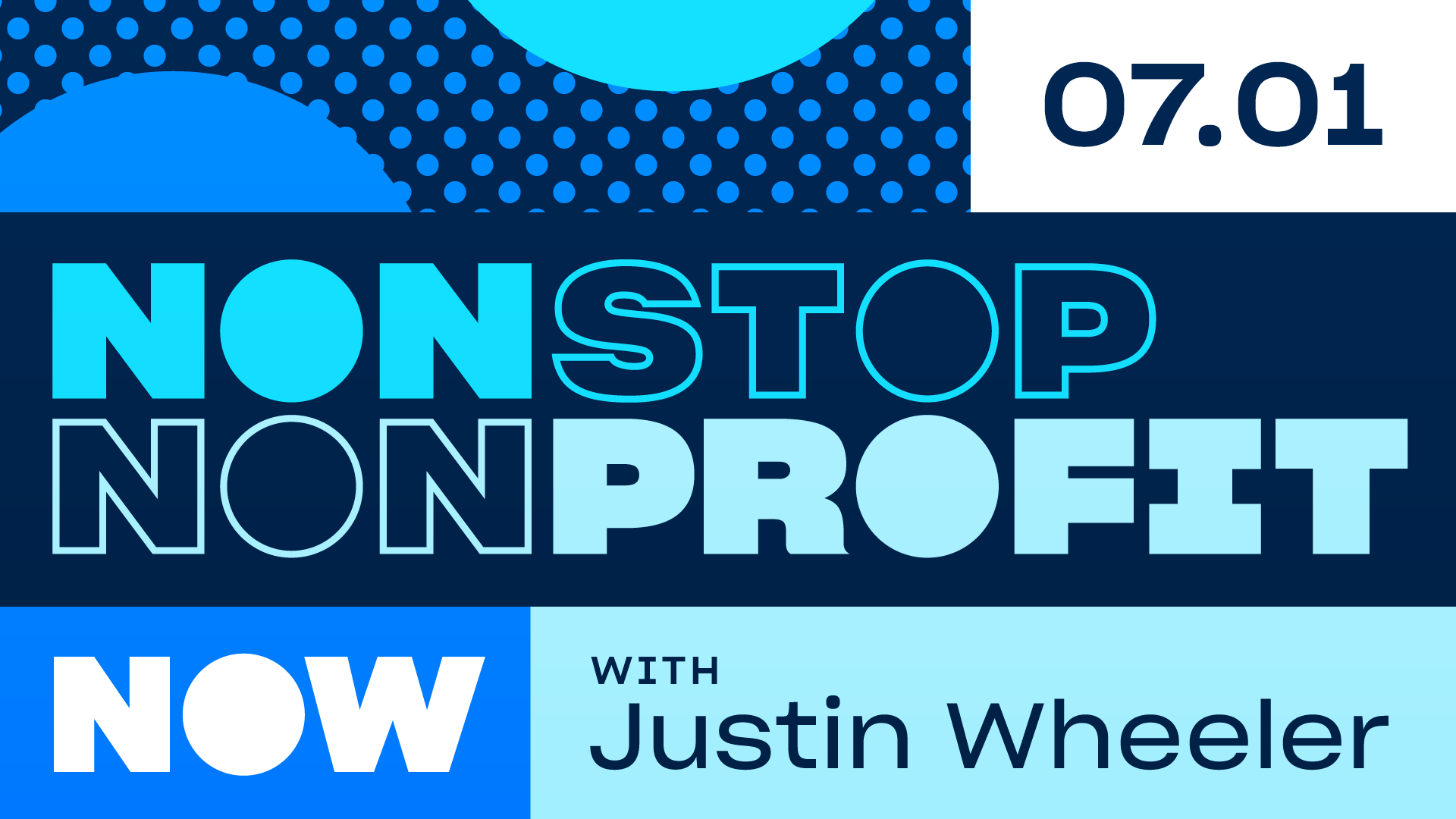 Nonstop Nonprofit NOW with Justin Wheeler · 07.01.2020