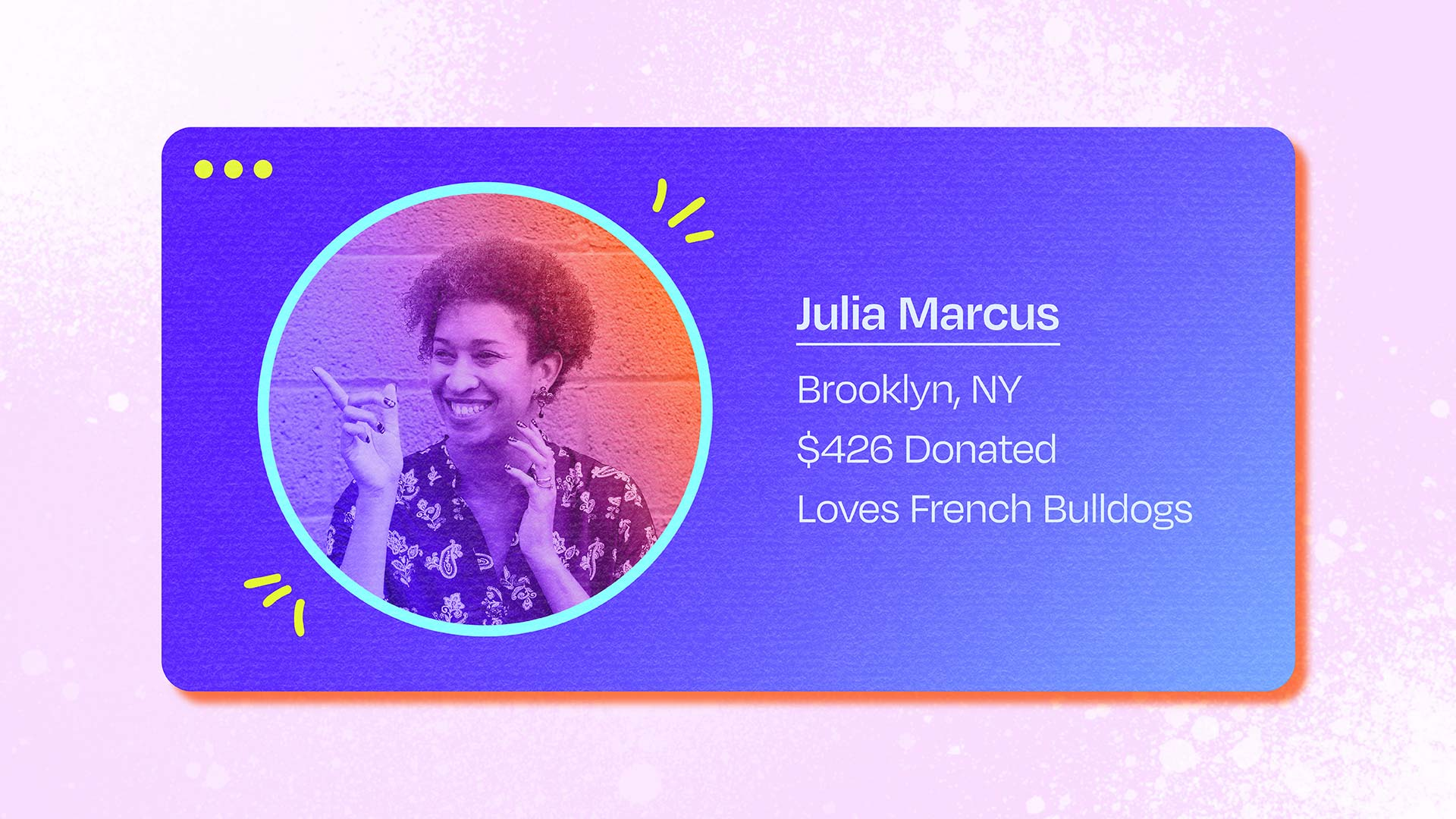 A colorful card displays a donor's information next to her profile picture: Julia Marcus, Brooklyn, NY, $426 donated, Loves French Bulldogs.