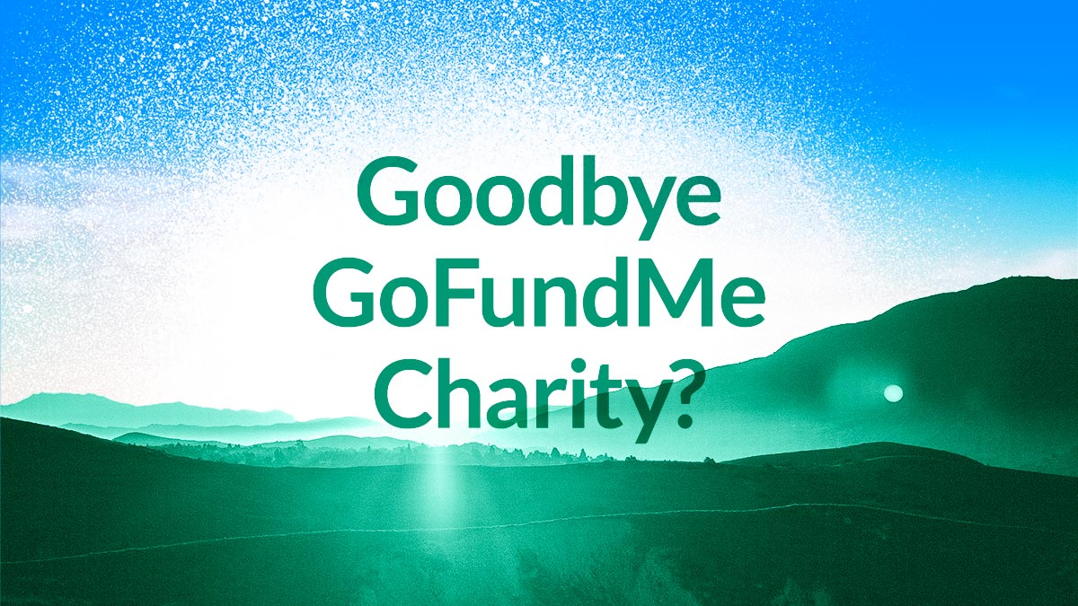 A burst of light breaks over the hills— GoFundMe Charity is sunsetting, and Funraise could be your new blue sky opportunity.
