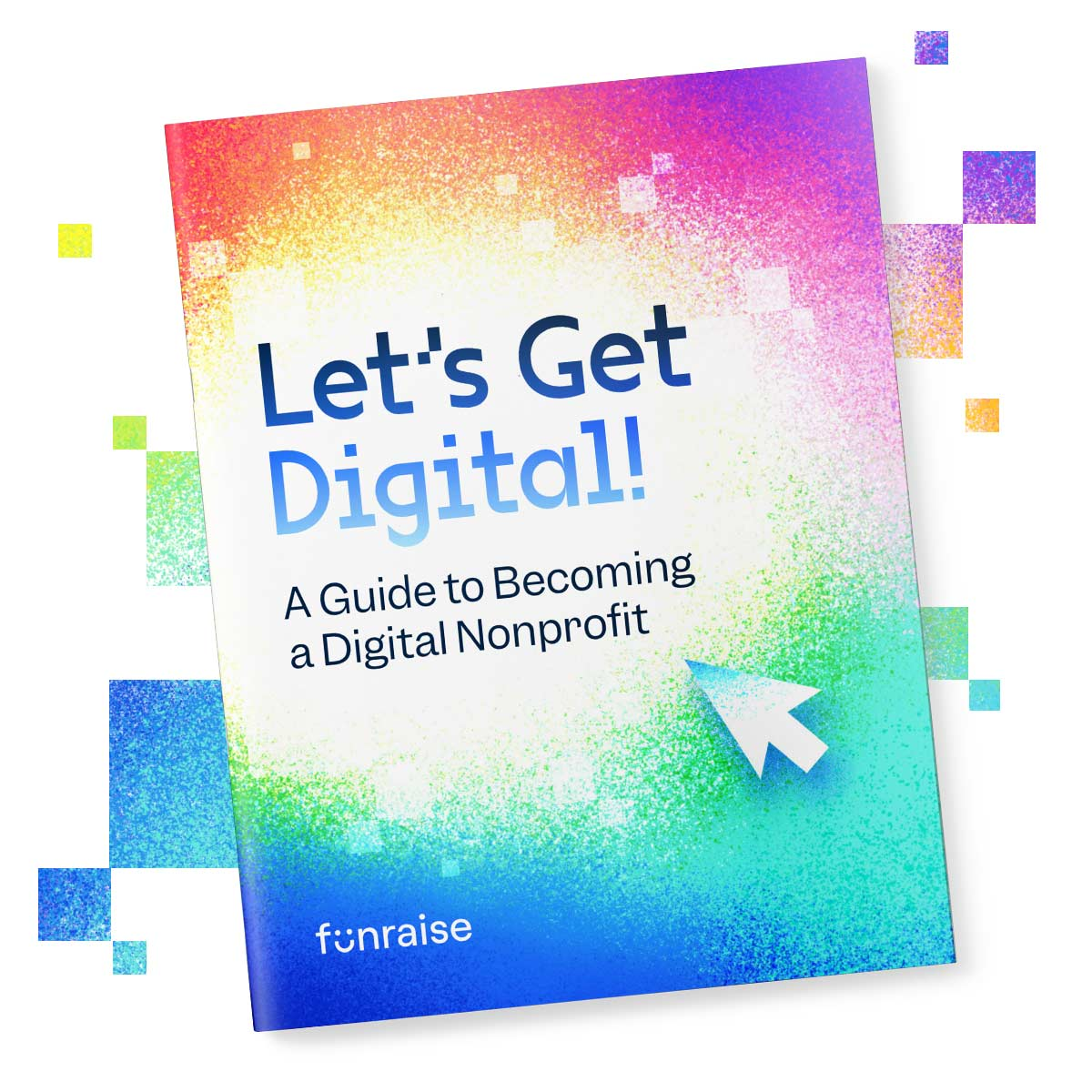 Download Funraise's Let's Get Digital! A Guide to Becoming a Digital Nonprofit