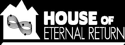 House of Eternal Return