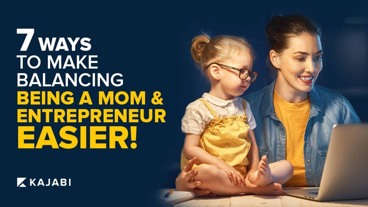 7 ways to make balancing being a mom and entrepreneur easier!