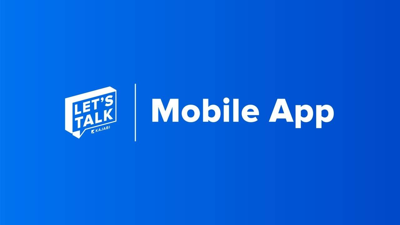 Let's Talk: The Kajabi Mobile App and How It Elevates Your Online Business