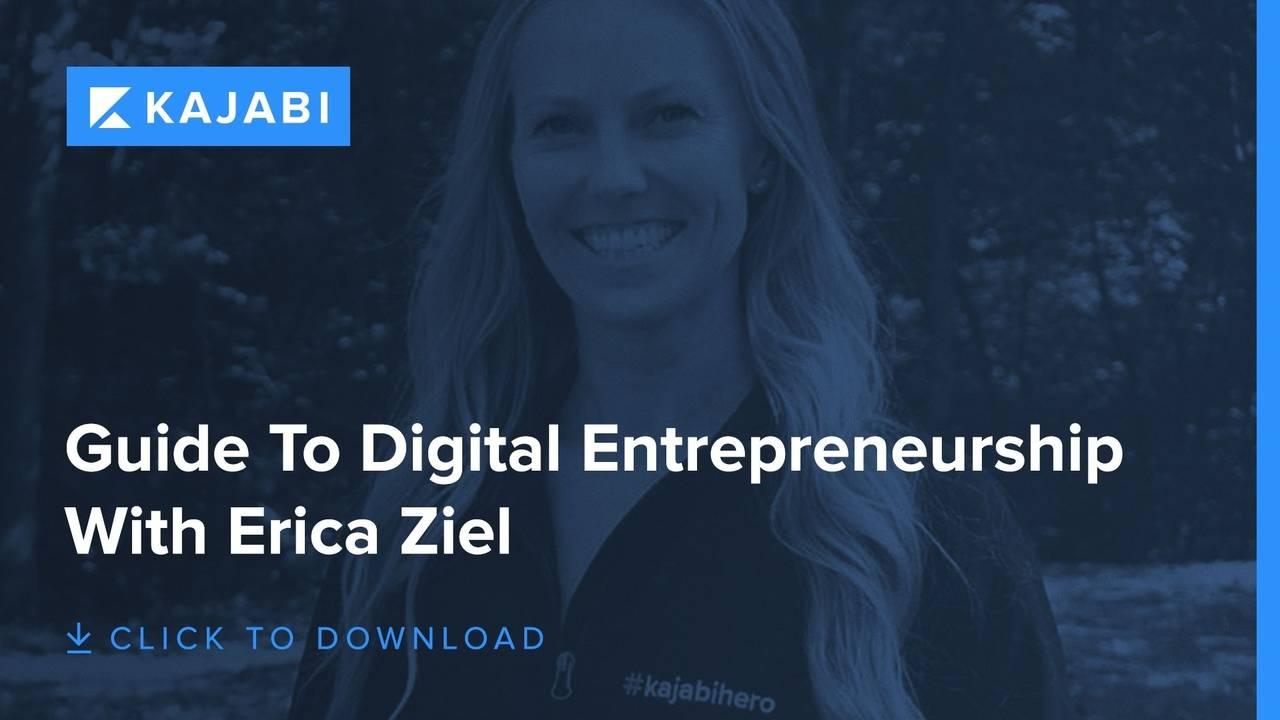 Guide To Digital Entrepreneurship With #kajabihero Erica Ziel