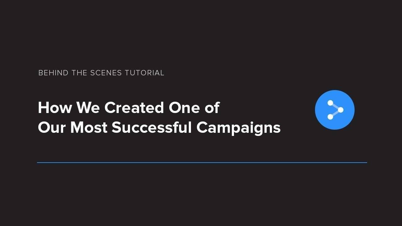 How We Created One of Our Most Successful Campaigns. A behind the scenes tutorial.
