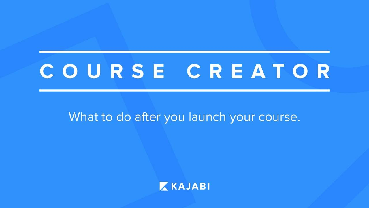 Course Creator Series #1: What To Do After You Launch Your Course
