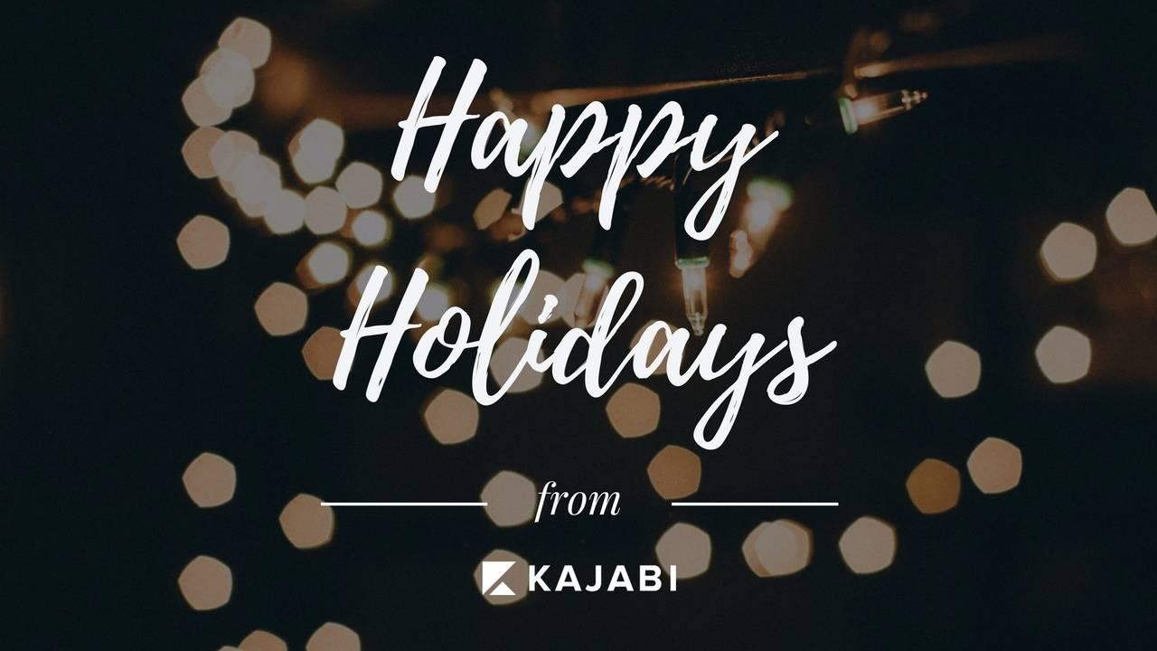 Happy Holidays from Kajabi!