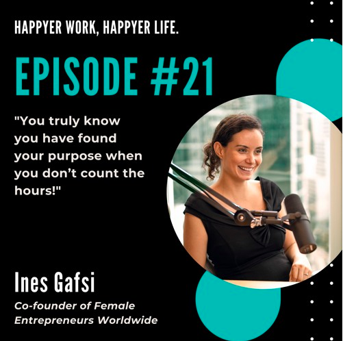 In this episode, we speak to Ines Gafsi, co-founder of Female Entrepreneurs Worldwide.