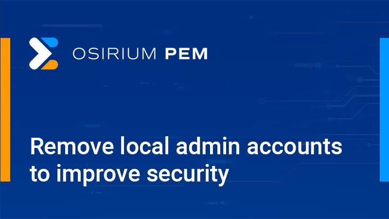 Remove local admin accounts to improve security