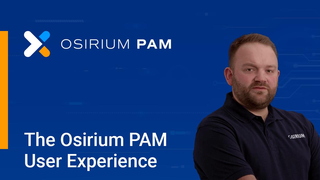 Osirium PAM - The PAM User's Experience