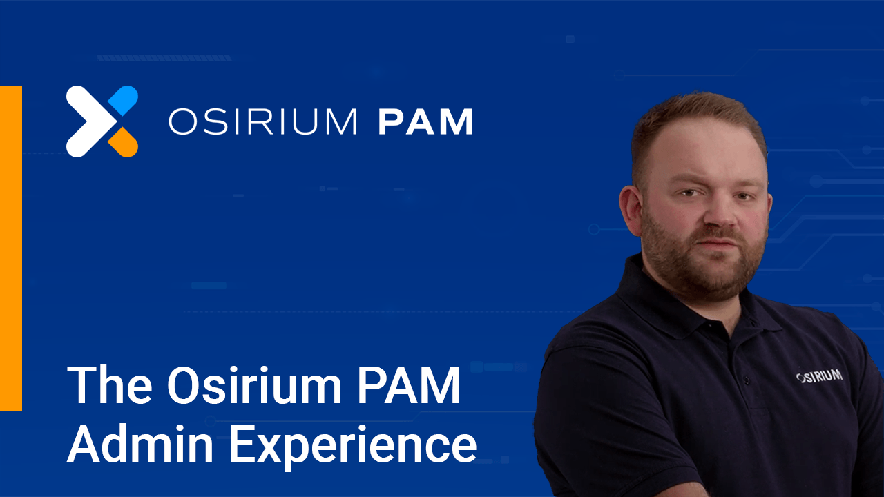 Osirium PAM - The PAM Admin's Experience