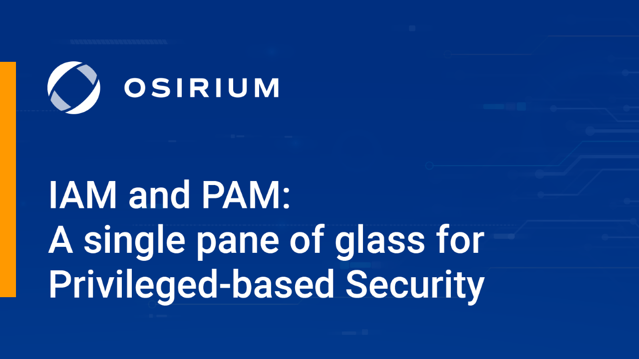 IAM and PAM: The Single Pane of Glass