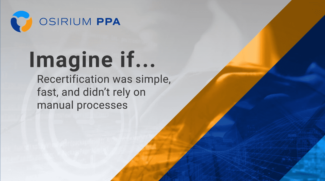 Imagine if... re-certification was simple, fast, and didn't rely on manual processes