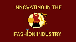 INNOVATING IN THE FASHION INDUSTRY