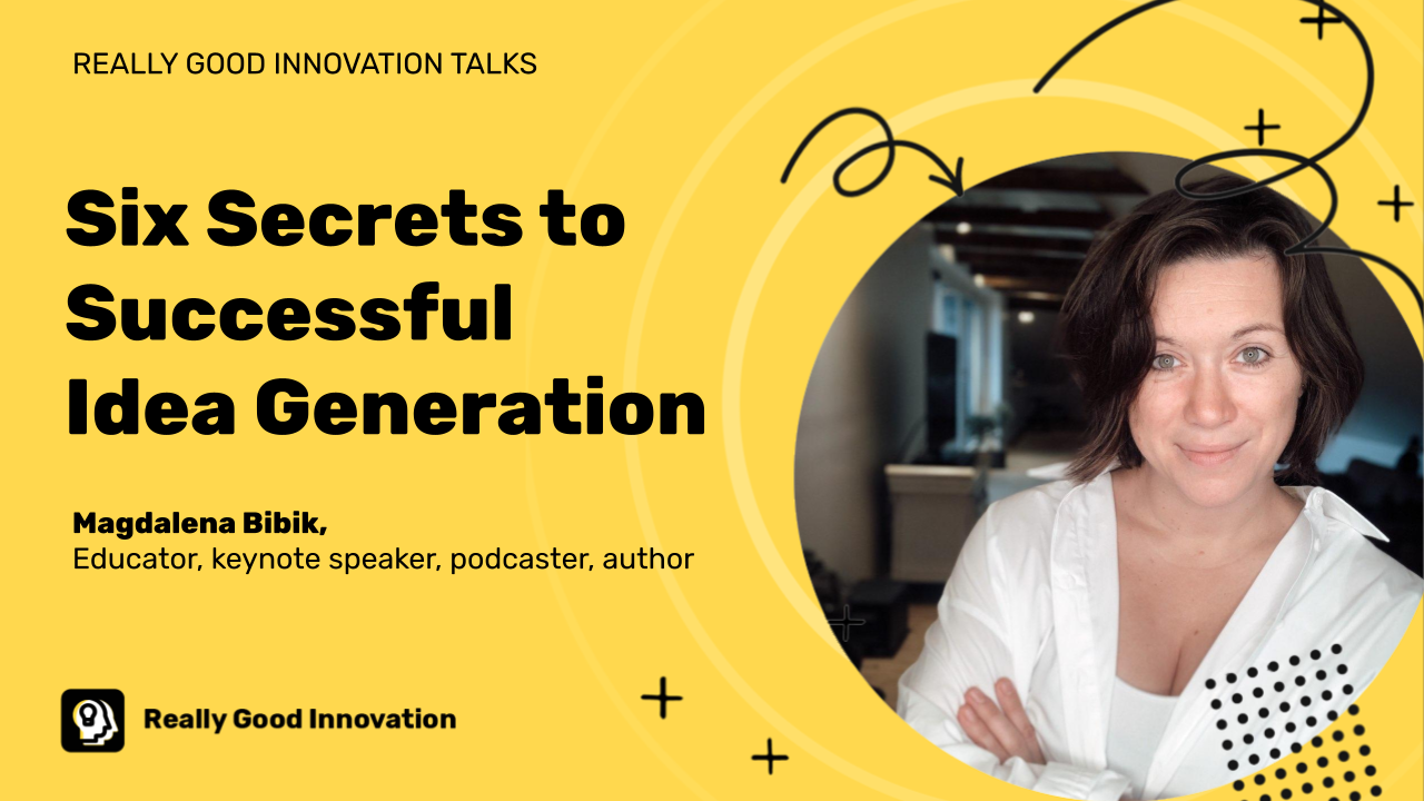Six Secrets to Successful Idea Generation (HOW TO COME UP WITH THE BEST IDEAS)