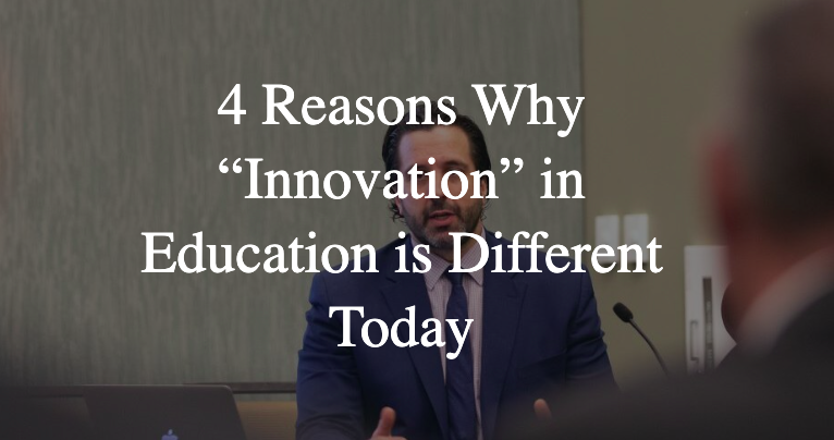 "4 Reasons Why ""Innovation' in Education is Different Today"