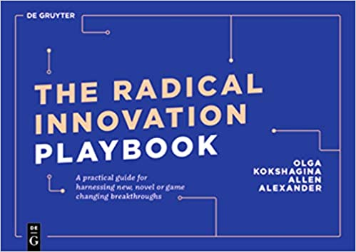 The Radical Innovation Playbook: A Practical Guide for Harnessing Game-Changing Breakthroughs