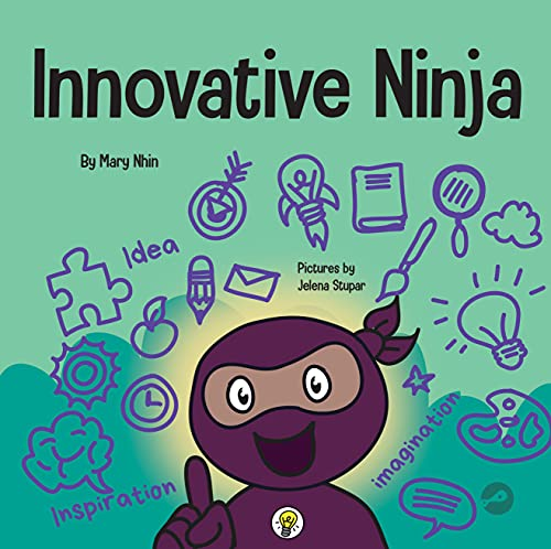 Innovative Ninja : A STEAM Book for Kids About Ideas and Imagination