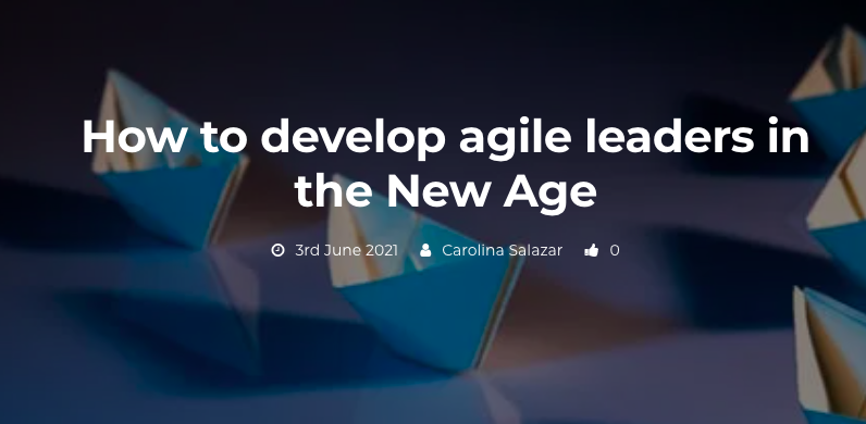 How to develop agile leaders in the New Age