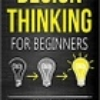 Design Thinking for Beginners