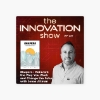 The Innovation Show: Reinvent the Way You Work and Change the Future