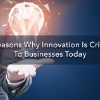 8 Reasons Why Innovation Is Critical To Business Today