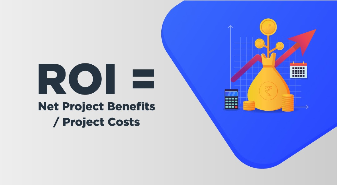 ROI=Next Project Benefits/Project Costs