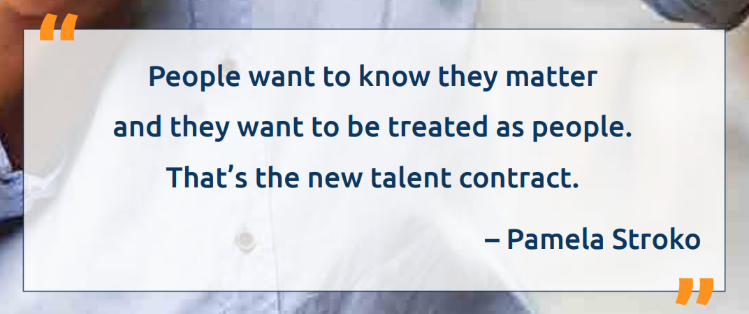 People wamt to know they matter and they want to be treated as people. That's the new talent  ontact.