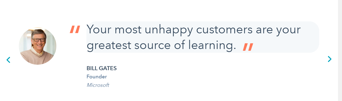 Your most unhappy customers are your greatest source of learning.-Bill Gates