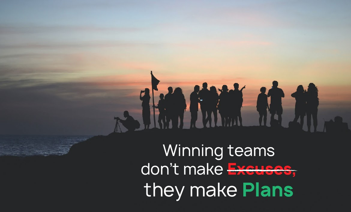 Winning teams don't make excuses, they make plans