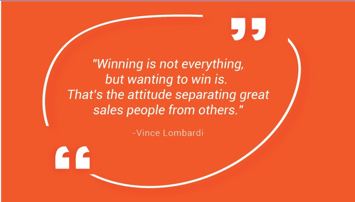 """Winning is not everything, but wanting to win is. That's the attitude separating great salespeople from others."" - Vince Lombardi"
