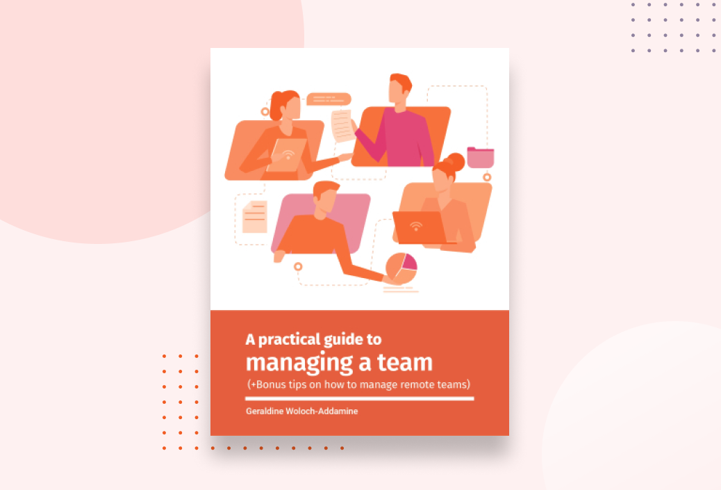 A Practical Guide to Managing a Team (+Bonus tips on how to manage remote teams)