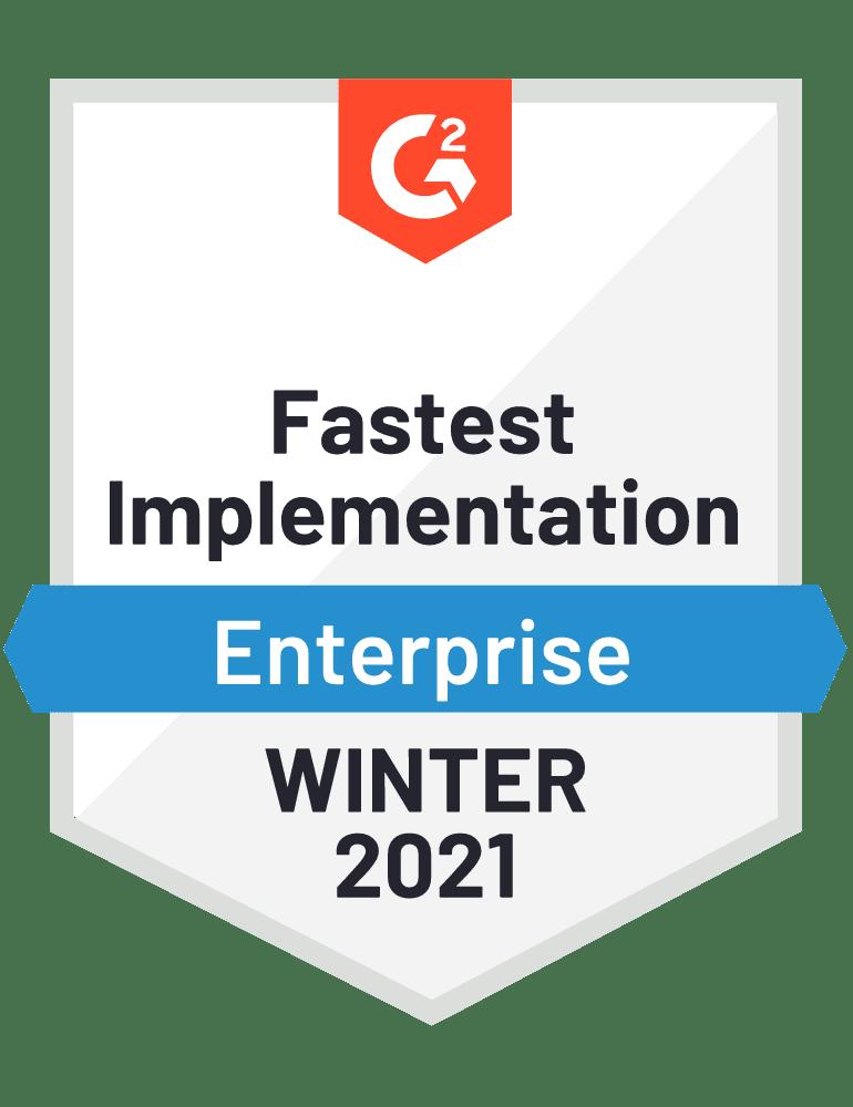 G2 Badge for Fastest Implementation on Enterprise, Winter 2021