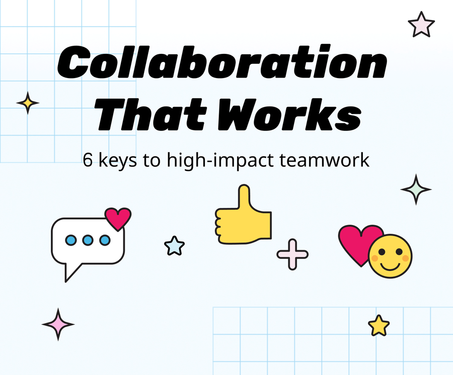 Collaboration That Works: 6 keys to high-impact teamwork