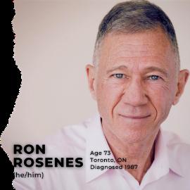 Ron Rosenes (he/him); Age 73; Toronto, Ontario; Diagnosed in 1987