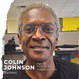 Colin Johnson (he/him); Age 63; Toronto, ON; Diagnosed in 1984