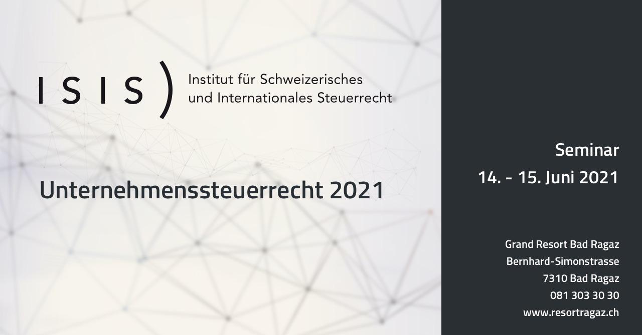 Unternehmenssteuerrecht 2021 - Jüngste Entwicklungen in Gesetzgebung, Verwaltungspraxis und Rechtsprechung